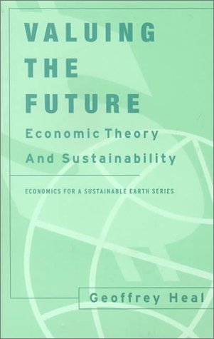 Valuing the Future: Economic Theory and Sustainability 9780231113076