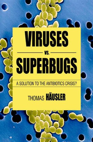 Viruses vs. Superbugs: A Solution to the Antibiotics Crisis? 9780230551930