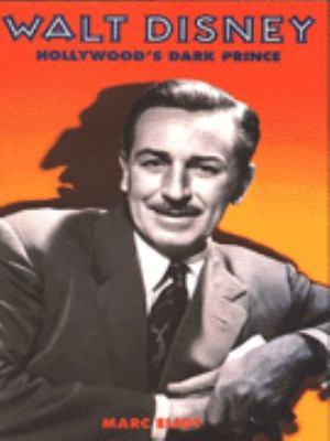 Walt Disney, Hollywood's dark Prince: a biography