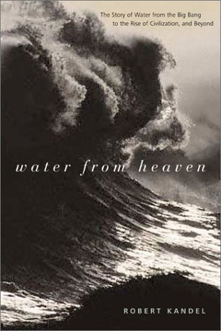 Water from Heaven: The Story of Water from the Big Bang to the Rise of Civilization, and Beyond 9780231122443