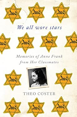 We All Wore Stars: Memories of Anne Frank from Her Classmates 9780230114449