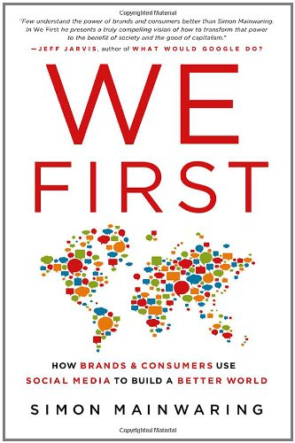 We First: How Brands and Consumers Use Social Media to Build a Better World 9780230110267