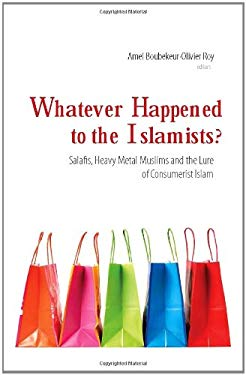 Whatever Happened to the Islamists?: Salafis, Heavy Metal Muslims, and the Lure of Consumerist Islam