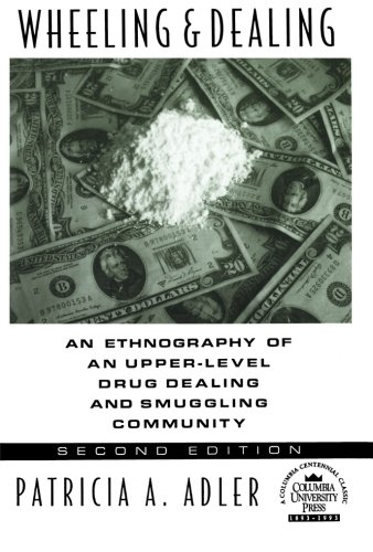 Wheeling and Dealing: An Ethnography of an Upper-Level Drug Dealing and Smuggling Community 9780231081337
