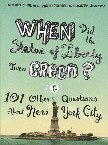 When Did the Statue of Liberty Turn Green?: And 101 Other Questions about New York City 9780231147439