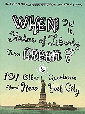 When Did the Statue of Liberty Turn Green?: And 101 Other Questions about New York City 9780231147422