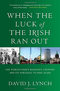 When the Luck of the Irish Ran Out: The World's Most Resilient Country and Its Struggle to Rise Again 9780230102736