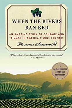 When the Rivers Ran Red: An Amazing True Story of Courage and Triumph in America's Wine Country 9780230103375