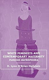 White Feminists and Contemporary Maternity: Purging Matrophobia 763285