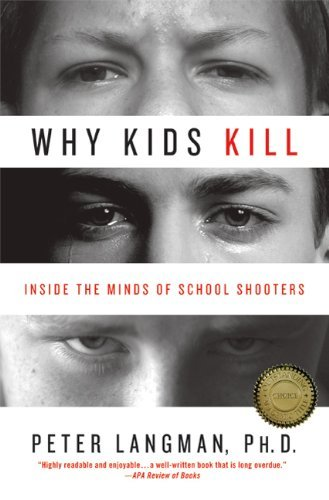 Why Kids Kill: Inside the Minds of School Shooters 9780230101487