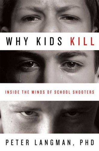 Why Kids Kill: Inside the Minds of School Shooters 9780230608023