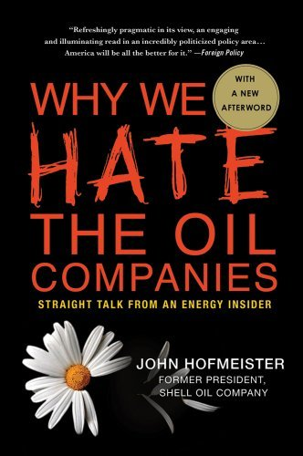 Why We Hate the Oil Companies: Straight Talk from an Energy Insider 9780230115941