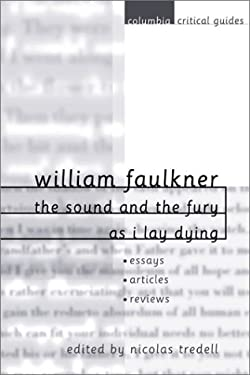 William Faulkner: The Sound and the Fury and as I Lay Dying: Essays - Articles - Reviews 9780231121897