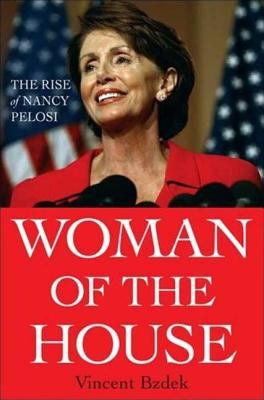 Woman of the House: The Rise of Nancy Pelosi 9780230603196