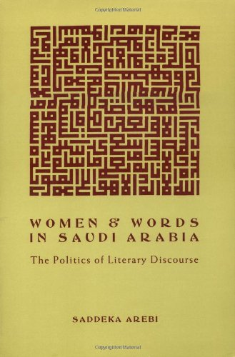 Women and Words in Saudi Arabia: Politics of Literary Discourse 9780231084215