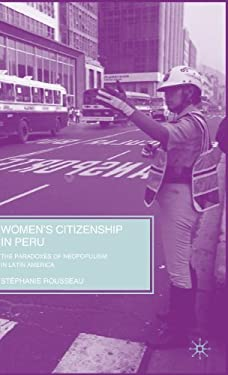 Women's Citizenship in Peru: The Paradoxes of Neopopulism in Latin America 9780230618152