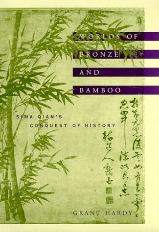 Worlds of Bronze and Bamboo: Sima Qian's Conquest of History