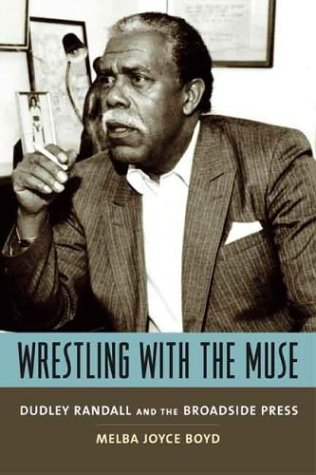 Wrestling with the Muse: Dudley Randall and the Broadside Press 9780231130264