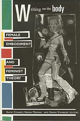 Writing on the Body: Female Embodiment and Feminist Theory 9780231105453