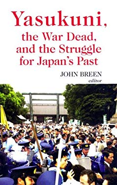 Yasukuni, the War Dead and the Struggle for Japan's Past 9780231700429