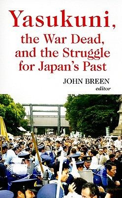Yasukuni, the War Dead, and the Struggle for Japan's Past 9780231700436