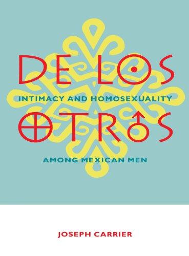 de Los Otros: Intimacy and Homosexuality Among Mexican Men 9780231096935