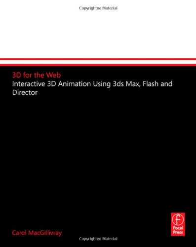 3D for the Web: Interactive 3D Animation Using 3ds Max, Flash and Director [With CDROM] 9780240519104
