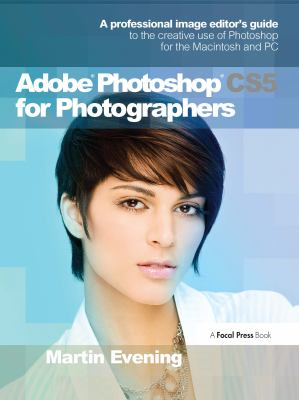 Adobe Photoshop CS5 for Photographers: A Professional Image Editor's Guide to the Creative Use of Photoshop for the Macintosh and PC [With DVD] 9780240522005