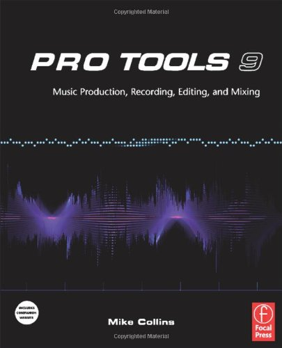 Pro Tools 9: Music Production, Recording, Editing, and Mixing 9780240522487