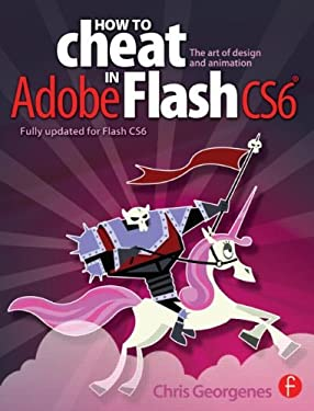 How to Cheat in Adobe Flash Cs6: The Art of Design and Animation 9780240522500