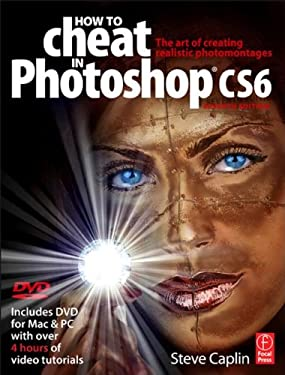 How to Cheat in Photoshop Cs6: The Art of Creating Realistic Photomontages 9780240525921