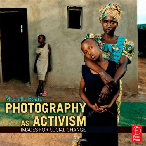 Photography as Activism: Images for Social Change 9780240812755