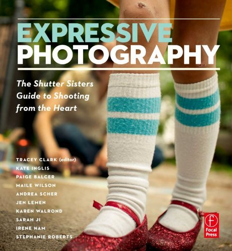 Expressive Photography: The Shutter Sisters' Guide to Shooting from the Heart 9780240813479
