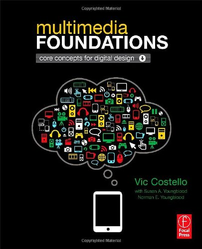 Multimedia Foundations: Core Concepts for Digital Design 9780240813943