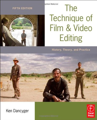 The Technique of Film and Video Editing: History, Theory, and Practice 9780240813974