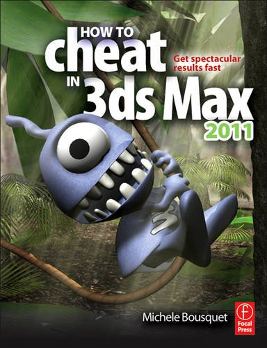 How to Cheat in 3ds Max 2011: Get Spectacular Results Fast 9780240814339