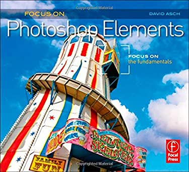 Focus on Photoshop Elements: Focus on the Fundamentals 9780240814452