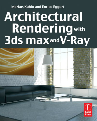 Architectural Rendering with 3ds Max and V-Ray: Photorealistic Visualization [With CDROM] 9780240814773