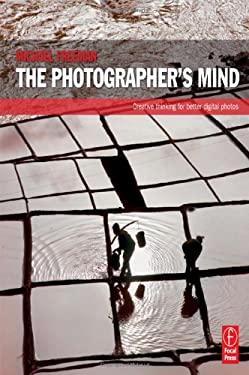 The Photographer's Mind: Creative Thinking for Better Digital Photos 9780240815176