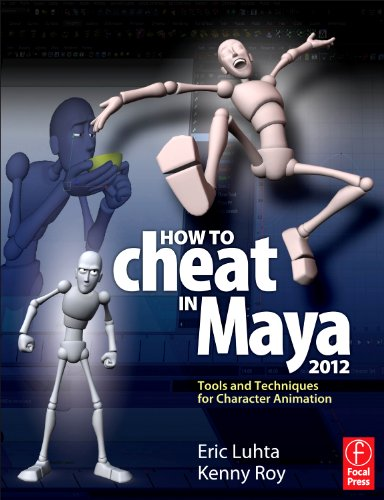 How to Cheat in Maya 2012: Tools and Techniques for Character Animation 9780240816982