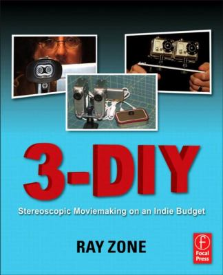 3-DIY: Stereoscopic Moviemaking on an Indie Budget 9780240817071