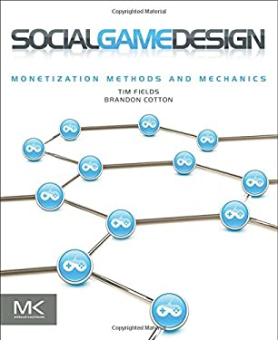 Social Game Design: Monetization Methods and Mechanics 9780240817668