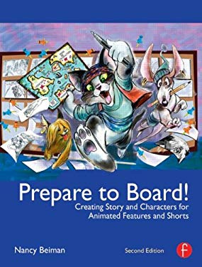 Prepare to Board! Creating Story and Characters for Animated Features and Shorts: 2nd Edition 9780240818788