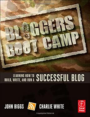 Bloggers Boot Camp: Learning How to Build, Write, and Run a Successful Blog 9780240819174