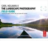 The Landscape Photography Field Guide: Capturing Your Great Outdoors with Your Digital SLR Camera 13309242