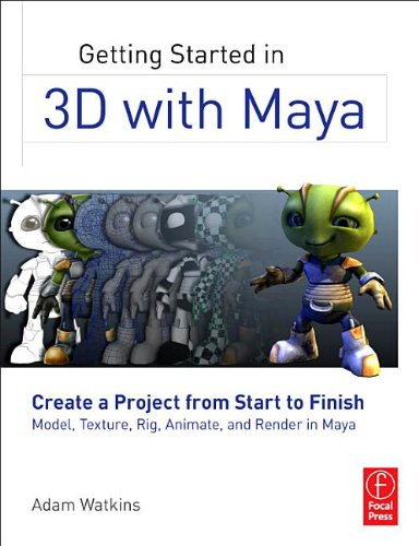 Getting Started in 3D with Maya: Create a Project from Start to Finish Model, Texture, Rig, Animate, and Render in Maya 9780240820422