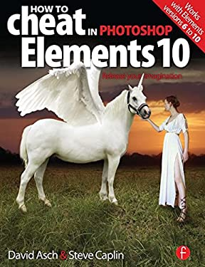 How to Cheat in Photoshop Elements 10: Release Your Imagination 9780240820477