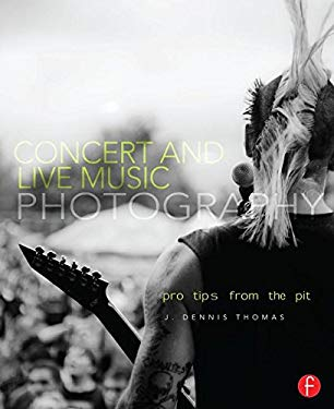 Concert and Live Music Photography: Pro Tips from the Pit 9780240820644