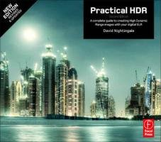 Practical Hdr: A Complete Guide to Creating High Dynamic Range Images with Your Digital Slr 9780240821221