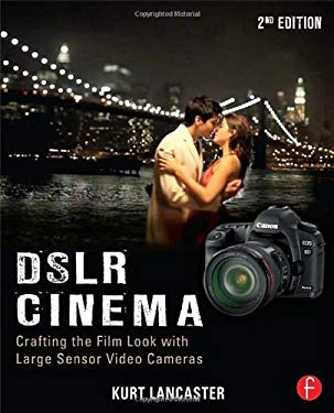 Dslr Cinema: Crafting the Film Look with Video 9780240823737